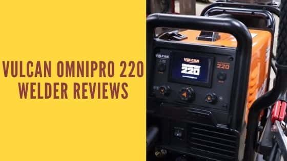 Vulcan OmniPro 220 Welder Reviews