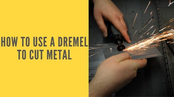 How to Use A Dremel to Cut Metal