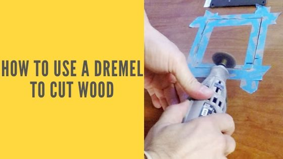 How to Use A Dremel to Cut Wood